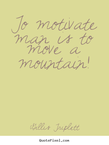 Design custom picture sayings about success - To motivate man is to move a mountain!
