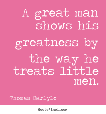Success quote - A great man shows his greatness by the way he treats..