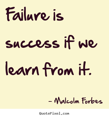 Malcolm Forbes picture quotes - Failure is success if we learn from it. - Success quotes
