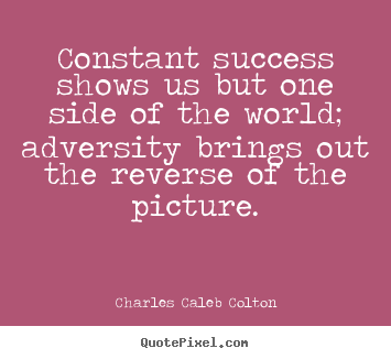 Design custom poster sayings about success - Constant success shows us but one side of the world;..