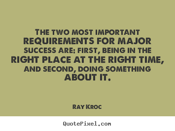 Quotes about success - The two most important requirements for major success are:..