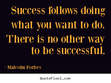 Quotes about success - Success follows doing what you want to do. there..