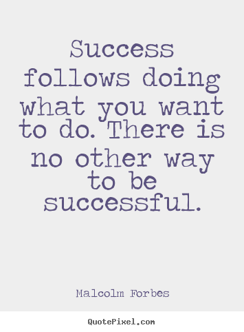 Malcolm Forbes image quotes - Success follows doing what you want to do... - Success quotes