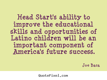 Success quotes - Head start's ability to improve the educational skills and..