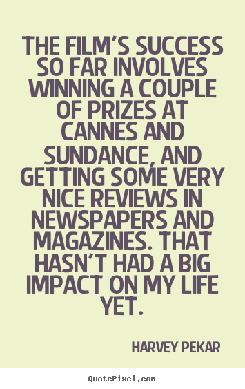 Harvey Pekar picture quotes - The film's success so far involves winning a couple of prizes.. - Success quotes