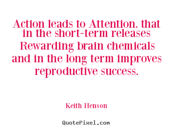 Quotes about success - Action leads to attention. that in the short-term..