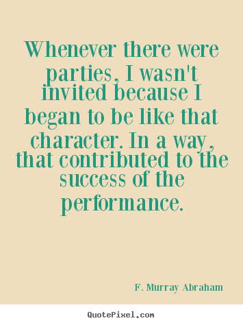 Quotes about success - Whenever there were parties, i wasn't invited because..
