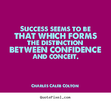 Success quotes - Success seems to be that which forms the distinction between confidence..