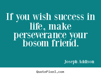 Success quotes - If you wish success in life, make perseverance..