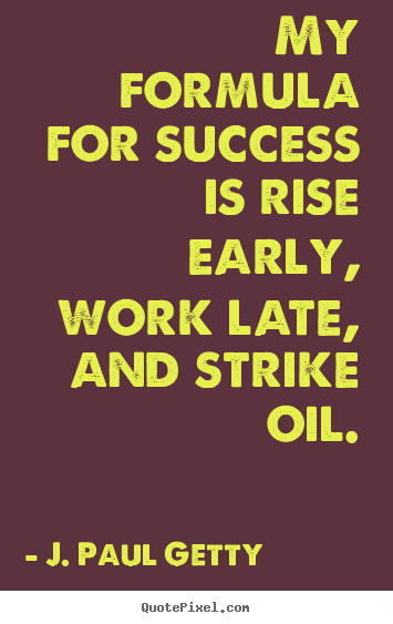 Success quote - My formula for success is rise early, work..
