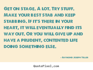 Success quote - Get on stage. a lot. try stuff. make your best stab and keep stabbing...