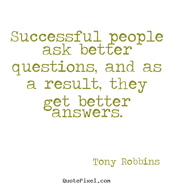 Tony Robbins pictures sayings - Successful people ask better questions,.. - Success quote