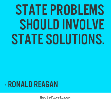 Ronald Reagan image quote - State problems should involve state solutions. - Success quotes
