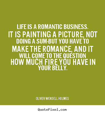Quotes about success - Life is a romantic business. it is painting a picture,..