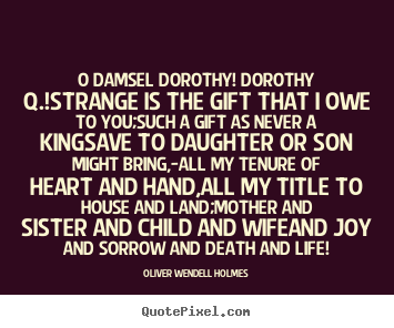 Sayings about success - O damsel dorothy! dorothy q.!strange is the gift that i owe..