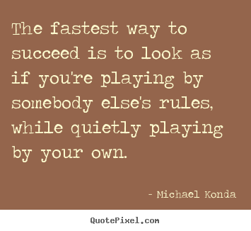 Quote about success - The fastest way to succeed is to look as if you're playing by..