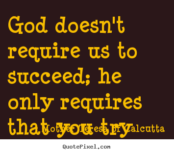 Quote about success - God doesn't require us to succeed; he only requires that you try