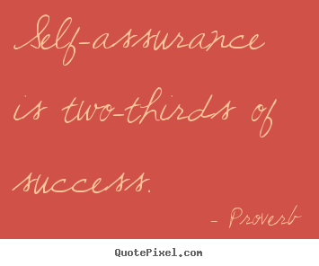 Self-assurance is two-thirds of success. Proverb greatest success sayings