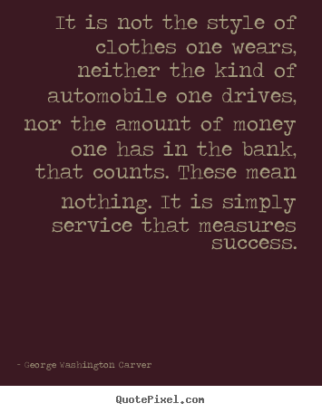 Quotes about success - It is not the style of clothes one wears, neither the kind of automobile..