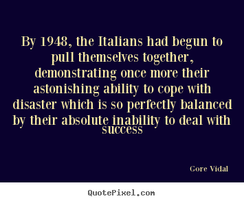 Quote about success - By 1948, the italians had begun to pull themselves together,..