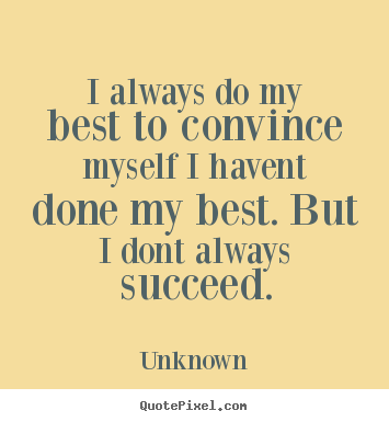 Create graphic picture quotes about success - I always do my best to convince myself i..