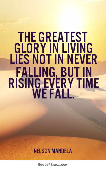 Nelson Mandela picture quotes - The greatest glory in living lies not in never.. - Success quotes