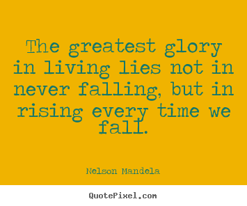 Make personalized pictures sayings about success - The greatest glory in living lies not in never falling, but in rising..