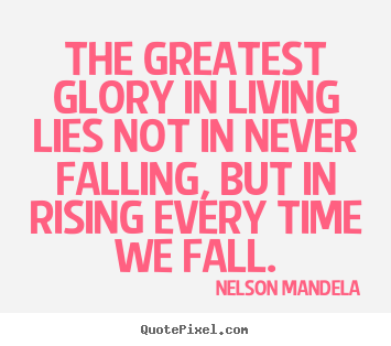 Nelson Mandela picture quotes - The greatest glory in living lies not in never falling, but in rising.. - Success quotes