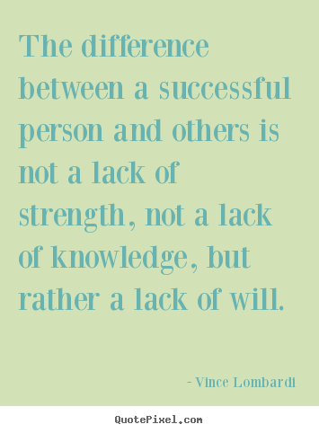 The difference between a successful person and others is not a lack of.. Vince Lombardi great success quotes