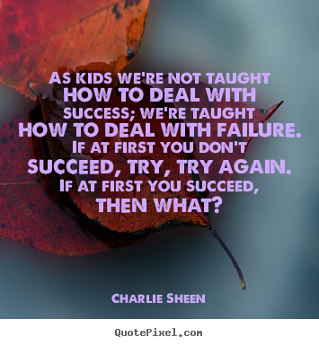 Design custom picture quote about success - As kids we're not taught how to deal with success;..