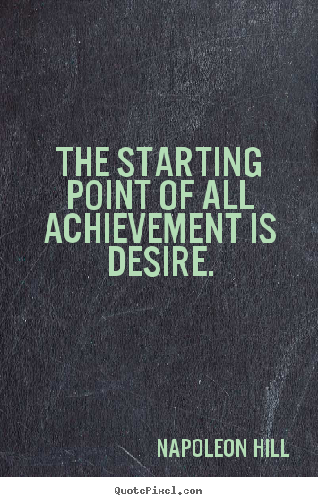 Success sayings - The starting point of all achievement is desire.