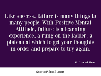 W. Clement Stone poster quotes - Like success, failure is many things to many people. with positive.. - Success quote