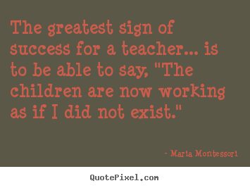 Diy picture quotes about success - The greatest sign of success for a teacher... is to be able to..