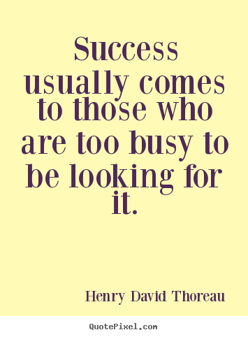 Success quotes - Success usually comes to those who are too busy..