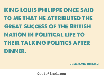 Create your own picture quotes about success - King louis philippe once said to me that he attributed..