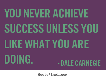 Customize picture quote about success - You never achieve success unless you like..