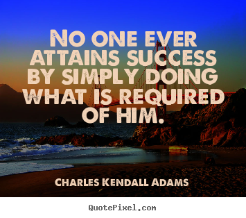 Success quotes - No one ever attains success by simply doing what is required..