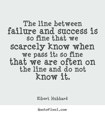 Success quotes - The line between failure and success is so..