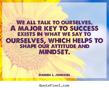 Darren L. Johnson poster quotes - We all talk to ourselves. a major key to success exists.. - Success quotes