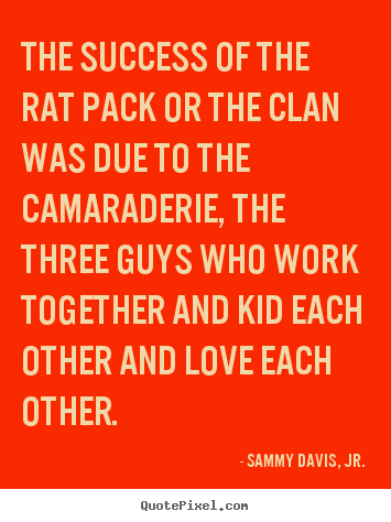 Sammy Davis, Jr. picture quotes - The success of the rat pack or the clan was due.. - Success quote