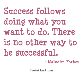 Sayings about success - Success follows doing what you want to do...