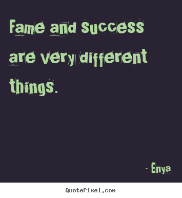 Design custom picture sayings about success - Fame and success are very different things.