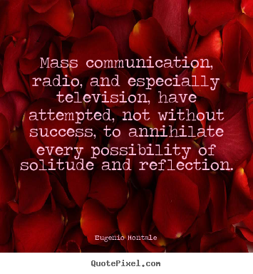 Mass communication, radio, and especially television, have attempted,.. Eugenio Montale great success quotes