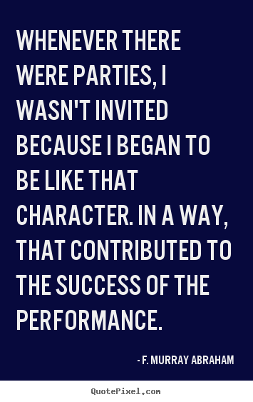 Quote about success - Whenever there were parties, i wasn't invited because i began to be like..