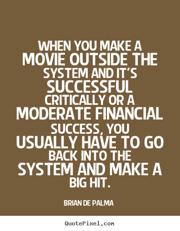 Brian De Palma picture quote - When you make a movie outside the system and it's successful.. - Success sayings