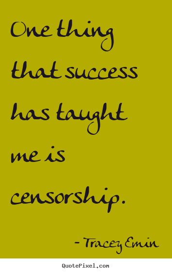 Make personalized picture quotes about success - One thing that success has taught me is censorship.