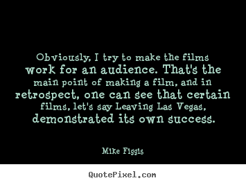 Success quote - Obviously, i try to make the films work for an audience...