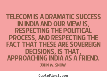 Success quotes - Telecom is a dramatic success in india and our view is, respecting..
