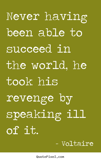 Success quotes - Never having been able to succeed in the world, he took his revenge..