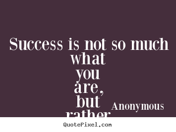Design picture quotes about success - Success is not so much what you are, but rather what you appear to be.